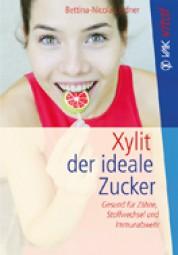 Xylit - der ideale Zucker von Bettina Nicola Lindner
